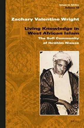 Living Knowledge in West African Islam: The Sufi Community of Ibr H M Niasse (Islam in Africa) by Zachary Valentine Wright (2015-02-12)