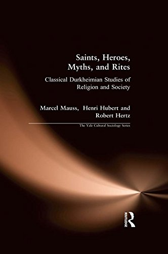 Saints, Heroes, Myths, and Rites: Classical Durkheimian Studies of Religion and Society (The Yale Cultural Sociology Series) (English Edition)