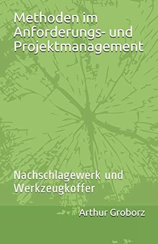 Methoden im Anforderungs- und Projektmanagement: Nachschlagewerk und Werkzeugkoffer