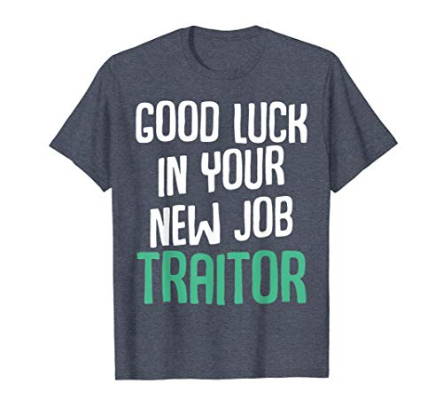 Good Luck In Your New Job Traitor Funny Sarcastic Work Tee
