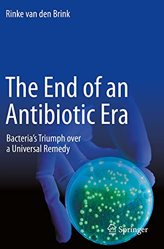 The End of an Antibiotic Era: Bacteria's Triumph over a Universal Remedy (English Edition)