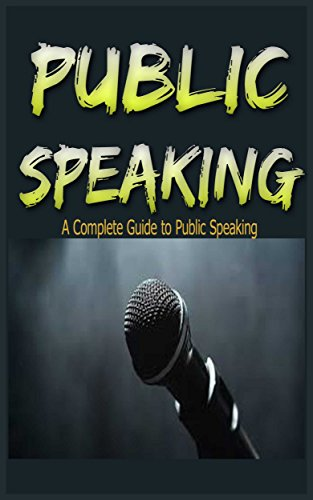 Public Speaking: An Absolute Beginners Guide to: Public Speaking Training- Public Speaking Tips- Public Speaking and Civil Engagement- Public Speaking ... Speaking Career, Public Speaking Tips)