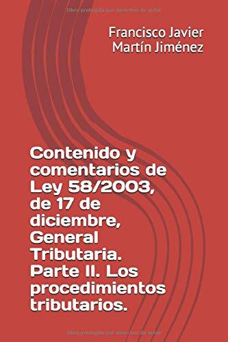 Contenido y comentarios de Ley 58/2003, de 17 de diciembre, General Tributaria. Parte II. Los procedimientos tributarios.