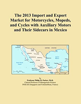The 2013 Import and Export Market for Motorcycles, Mopeds, and Cycles with Auxiliary Motors and Their Sidecars in Mexico