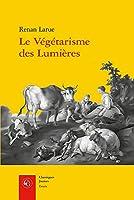 Le Vegetarisme Des Lumieres: L'Abstinence de Viande Dans La France Du Xviiie Siecle