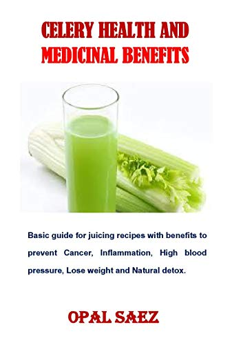 Celery Health And Medicinal Benefits: Basic guide for juicing recipes with benefits to prevent Cancer, Inflammation, High blood pressure, Lose weight and Natural detox. (English Edition)