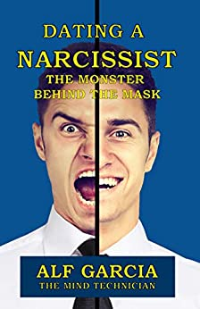 Dating a Narcissist: The Monster behind the Mask by [Alf Garcia]