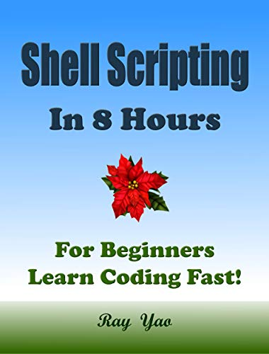 Shell Scripting in 8 Hours: For Beginners, Learn Coding Fast! (English Edition)