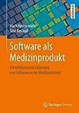 Software als Medizinprodukt: Entwicklung und Zulassung von Software in der Medizintechnik - Mark Hastenteufel