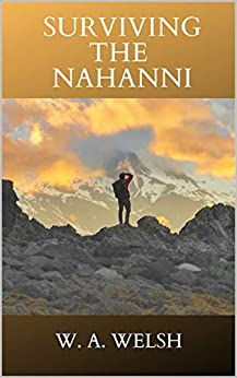 Surviving the Nahanni by [W. A. Welsh]