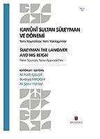 Kanuni Sultan Süleyman ve Dönemi - Yeni Kaynaklar, Yeni Yaklasimlar / Suleyman the Lawgiver and His Reign - New Sources, New Approaches