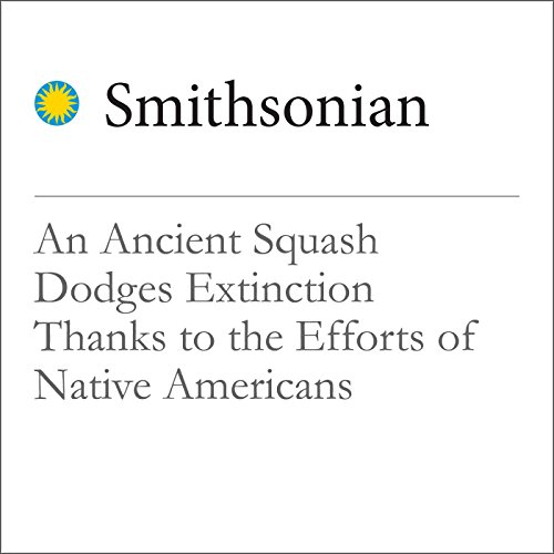 An Ancient Squash Dodges Extinction Thanks to the Efforts of Native Americans cover art