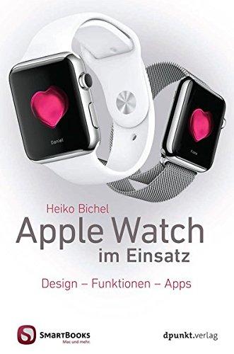 Apple Watch im Einsatz (Edition SmartBooks): Design - Funktionen - Apps