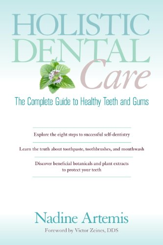 Holistic Dental Care: The Complete Guide to Healthy Teeth and Gums by [Nadine Artemis, Victor Zeines]