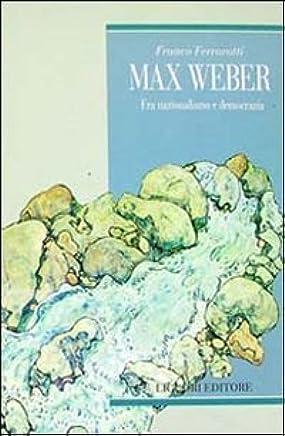 Max Weber. Fra nazionalismo e democrazia