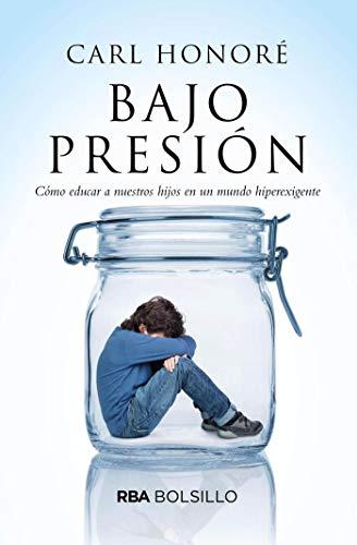 Bajo Presión: Cómo educar a nuestros hijos en un mundo hiperexigente (NO FICCIÓN)