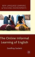 The Online Informal Learning of English (New Language Learning and Teaching Environments)