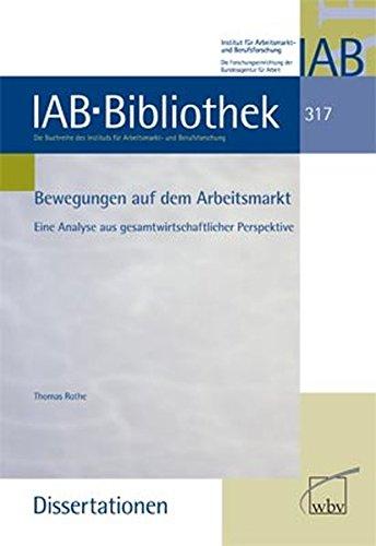 Bewegungen auf dem Arbeitsmarkt: Eine Analyse aus gesamtwirtschaftlicher Perspektive (IAB-Bibliothek (Dissertationen))