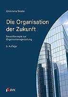 Die Organisation der Zukunft: Neue Konzepte zur Organisationsgestaltung