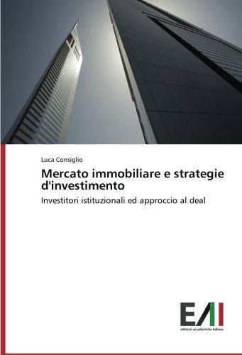 Mercato immobiliare e strategie d'investimento: Investitori istituzionali ed approccio al deal