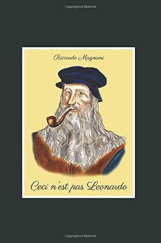 Ceci n'est pas Leonardo: Quello che non vi dicono su Leonardo da Vinci e il Rinascimento