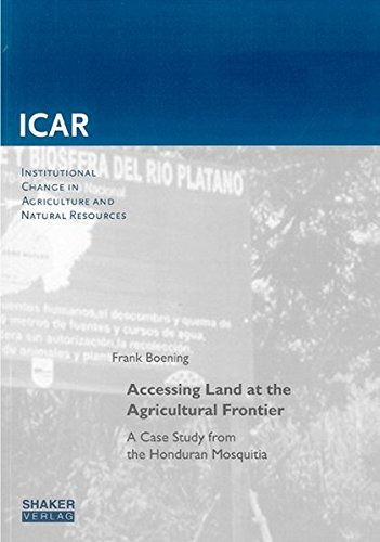 Accessing Land at the Agricultural Frontier: A Case Study from the Honduran Mosquitia: v. 33 (Institutioneller Wandel der Landwirtschaft und ... Change in Agriculture and Natural Resources)