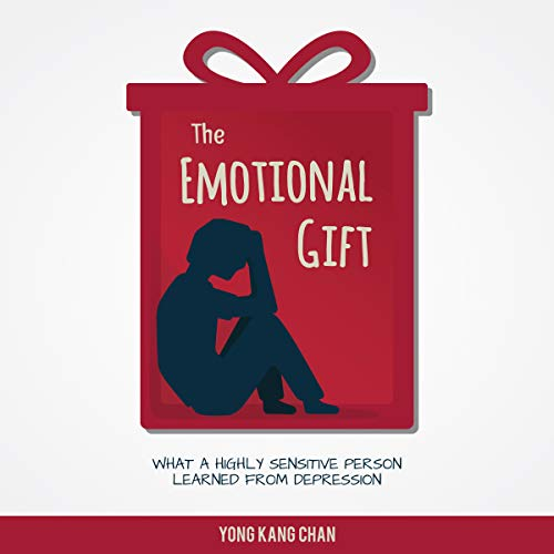 The Emotional Gift: Memoir of a Highly Sensitive Person Who Overcame Depression cover art
