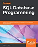 Learn SQL Database Programming: Query and manipulate databases from popular relational database servers using SQL