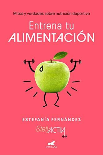 Entrena tu alimentación: Mitos y verdades sobre nutrición deportiva (Libro...