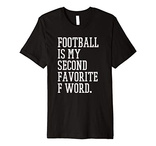 Football Is My Second Favorite F Word Men Women Gift Season Premium T-Shirt