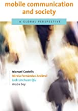 Mobile Communication and Society: A Global Perspective (Information Revolution and Global Politics) by Castells Manuel Fern??ndez-Ard??vol Mireia Qiu Jack Linchuan Sey Araba (2009-09-18) Paperback