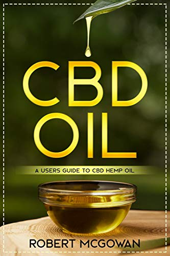 CBD: A Users Guide to CBD Hemp Oil in for Pain, Anxiety, Arthritis, Depression and Cancer (Cannabidiol CBD Books Healing Wi: A Users Guide to CBD Hemp ... CBD Books Healing Without The High)