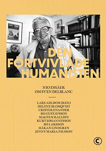 Den förtvivlade humanisten : Nio essäer om Sven Delblanc