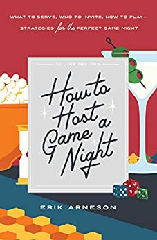 How to Host a Game Night: What to Serve, Who to Invite, How to Play—Strategies for the Perfect Game Night by [Erik Arneson]