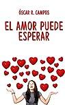 El amor puede esperar: Una comedia romántica. par R.Campos