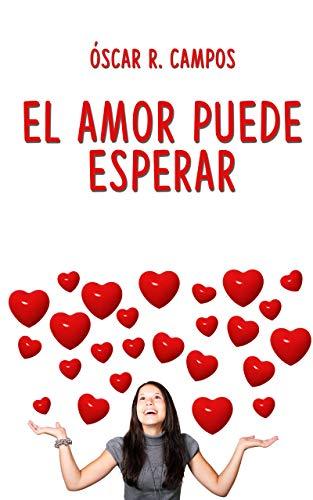 El amor puede esperar: Una comedia romántica. eBook: R.Campos ...