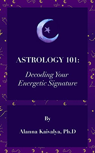 Astrology 101: Decoding Your Energetic Signature by [Alanna Kaivalya]