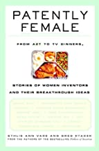 Patently Female: From AZT to TV Dinners, Stories of Women Inventors and Their Breakthrough Ideas (English Edition)