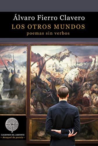 Los otros mundos: Poemas sin verbos: 99 (Colección Anaquel de Poesía)
