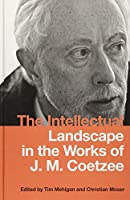 The Intellectual Landscape in the Works of J. M. Coetzee (Studies in English and American Literature and Culture)