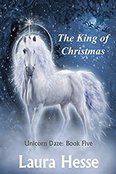 The King of Christmas (Unicorn Daze Book 5) by [Laura Hesse]