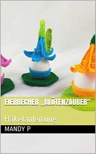 """Eierbecher """"Blütenzauber"""": Häkelanleitung"""