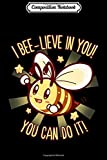 Composition Notebook: I Bee-Lieve in You! You Can Do It! Cute Bee Pun - Journal/Notebook Blank Lined Ruled 6x9 100 Pages