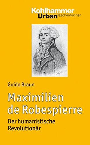 Maximilien de Robespierre: Der humanistische Revolutionär: Der Humanistische Revolutionar (Urban-Taschenbücher, Band 738)