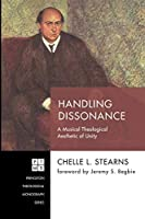 Handling Dissonance: A Musical Theological Aesthetic of Unity (Princeton Theological Monograph)