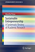 Sustainable Entrepreneurship: A Systematic Review of Academic Research (SpringerBriefs in Business)