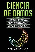 Ciencia de Datos: 3 en 1 - Guía para principiantes para aprender los reinos de la ciencia de datos + Consejos y trucos para aprender teorías + Métodos y estrategias avanzados
