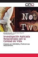 Investigación Aplicada Relacionada con la Calidad de Vida: Impacto por COVID19 y Preferencias Vocacionales