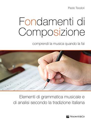 Fondamenti di composizione. Comprendi la musica quando la fai