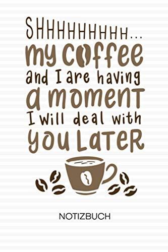 My Coffee And I Are Having A Moment: NOTIZBUCH Kaffeeliebhaber Notizblock A5 LINIERT - Kaffee Notizheft 120 Seiten Tagebuch - Kaffee Spruch Geschenk für Kaffeeliebhaber Kaffeetrinker Kaffee Junkie